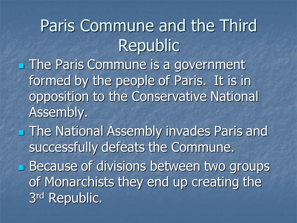 Paris Commune and the Third Republic The Paris Commune is a government formed by the people of Paris.