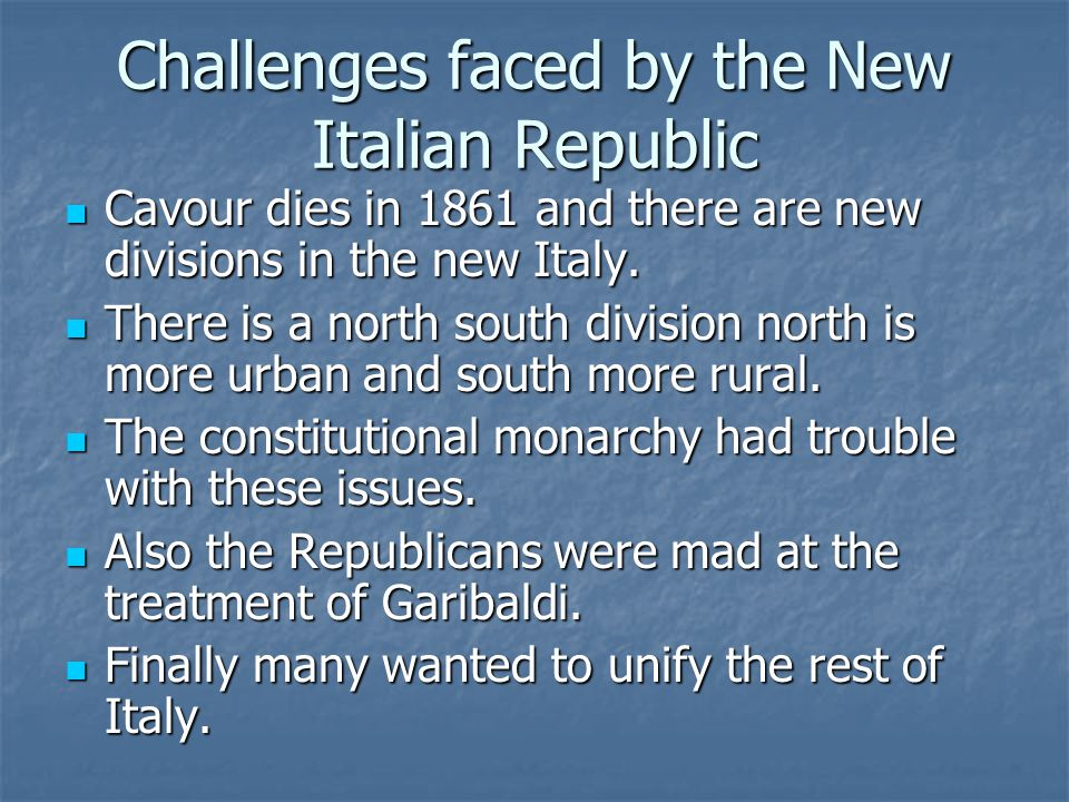 Challenges faced by the New Italian Republic Cavour dies in 1861 and there are new divisions in the new Italy.
