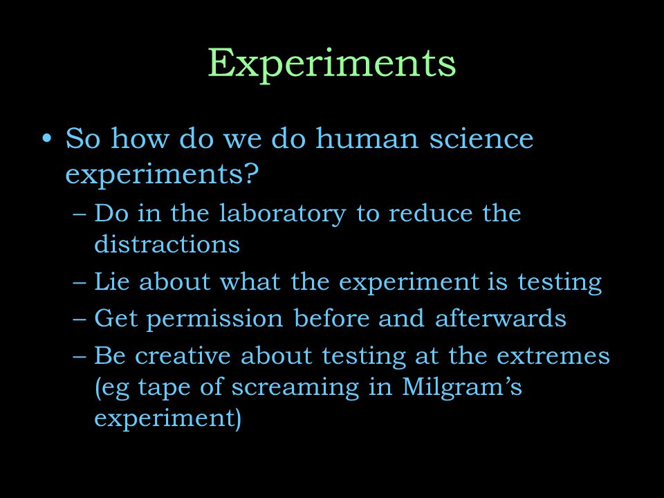 Experiments So how do we do human science experiments.