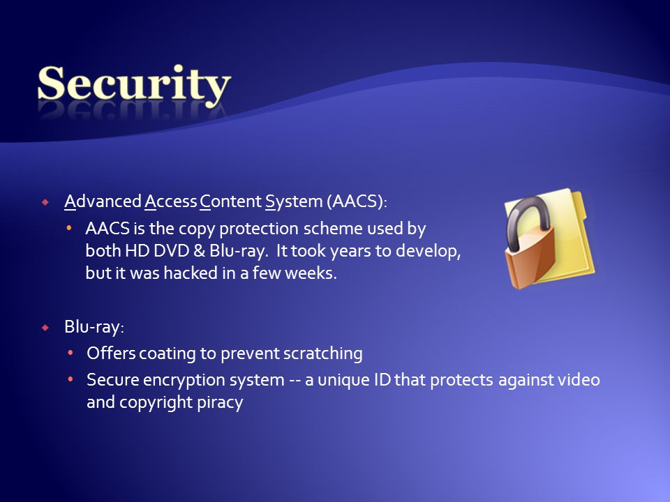  Advanced Access Content System (AACS): AACS is the copy protection scheme used by both HD DVD & Blu-ray.