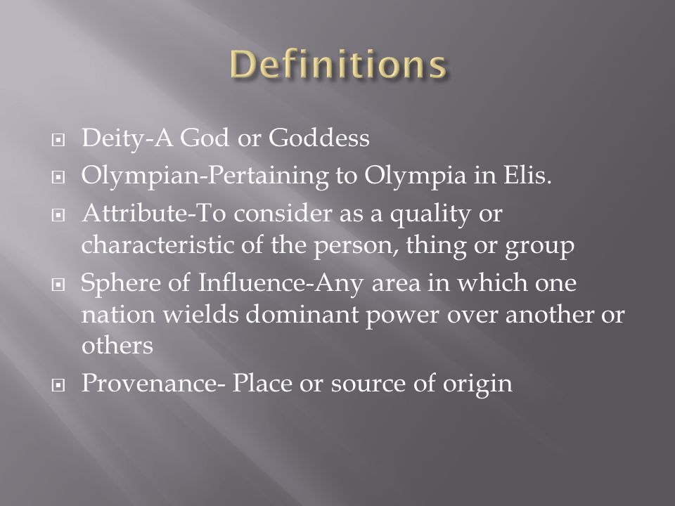 Deity-A God or Goddess  Olympian-Pertaining to Olympia in Elis.