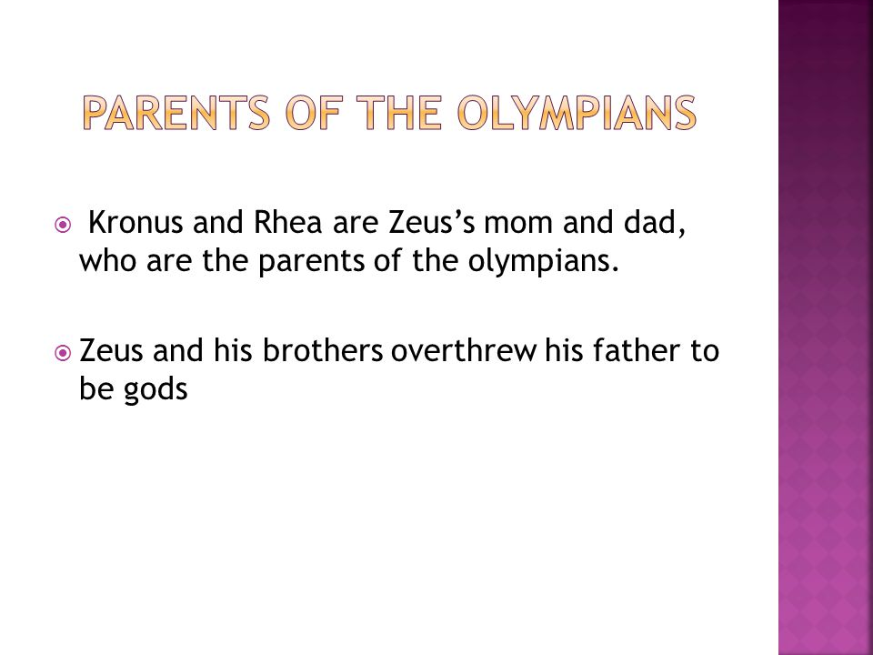 Kronus and Rhea are Zeus's mom and dad, who are the parents of the olympians.