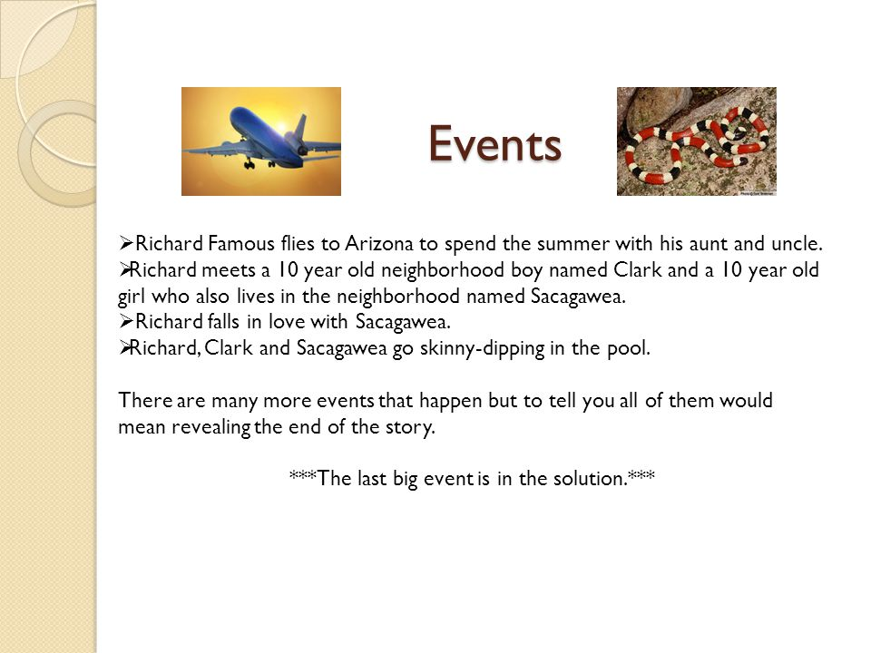 Events  Richard Famous flies to Arizona to spend the summer with his aunt and uncle.