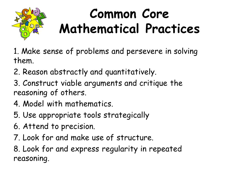 Common Core Mathematical Practices 1. Make sense of problems and persevere in solving them.