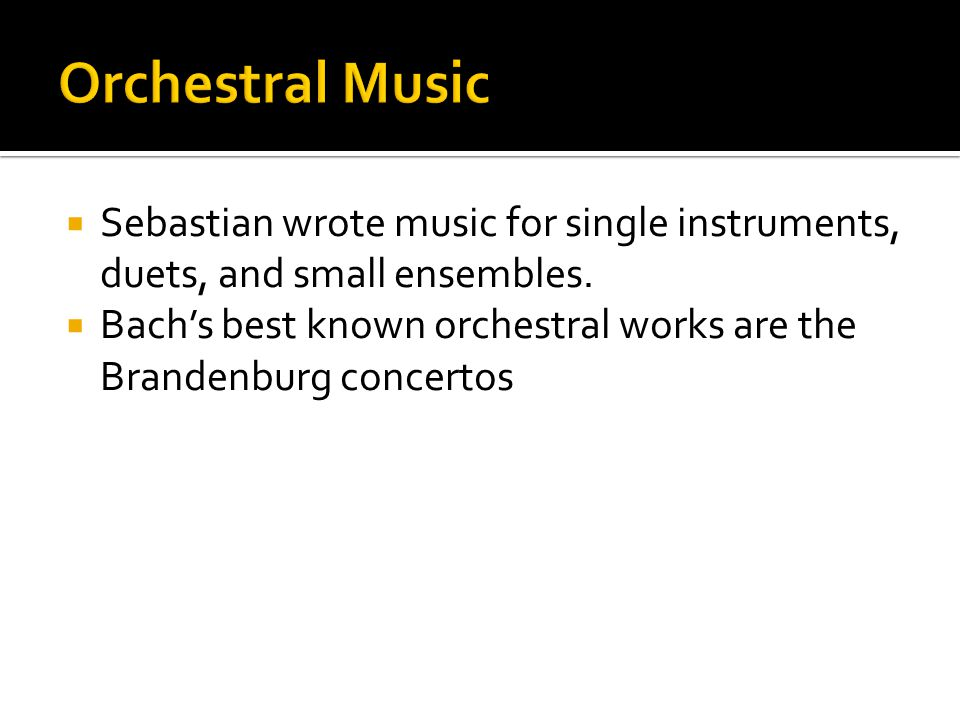  Sebastian wrote music for single instruments, duets, and small ensembles.