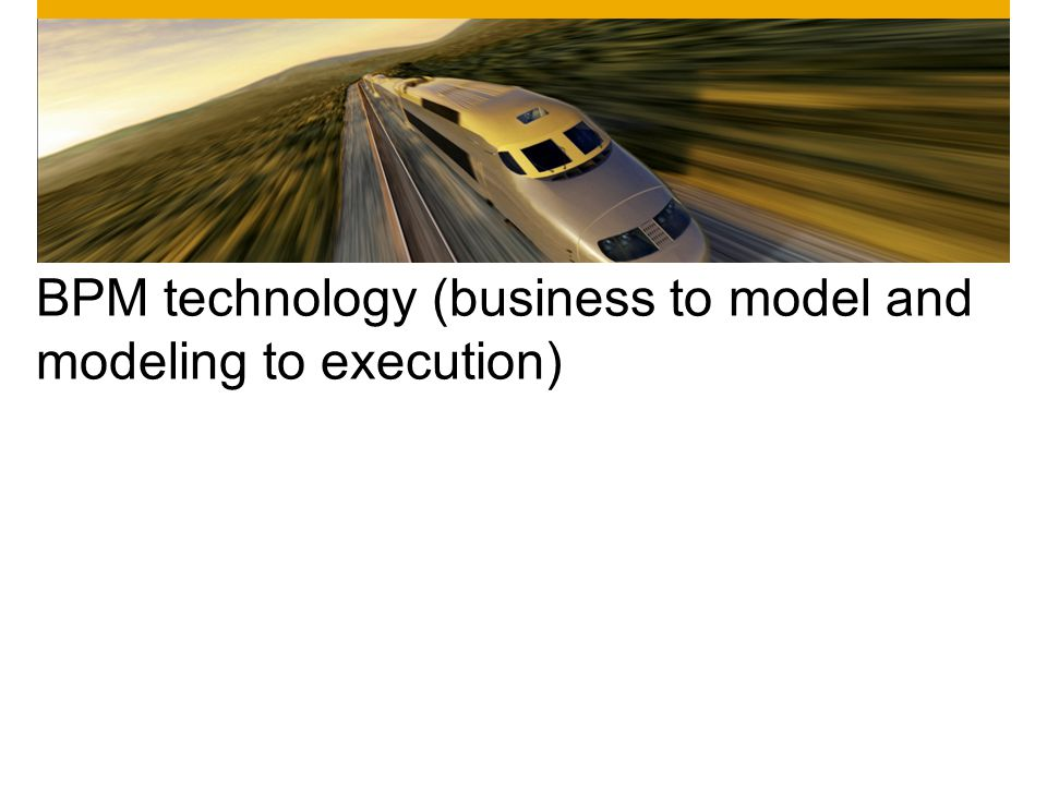 BPM technology (business to model and modeling to execution)