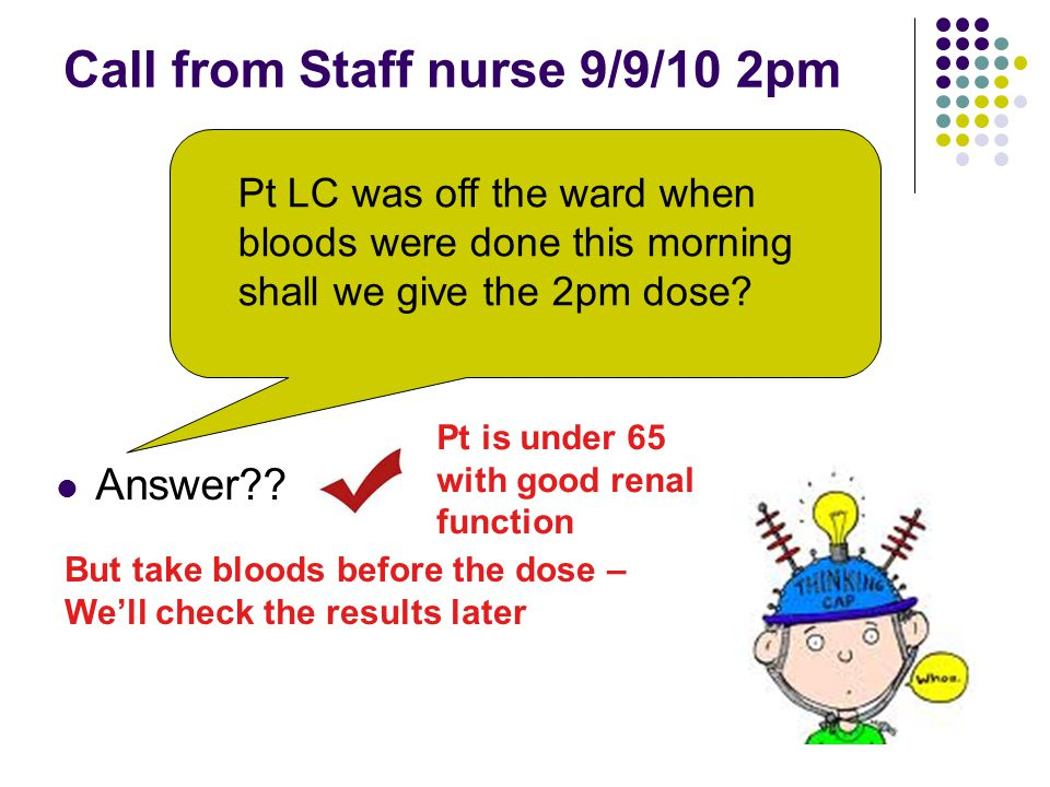 Call from Staff nurse 9/9/10 2pm Answer .