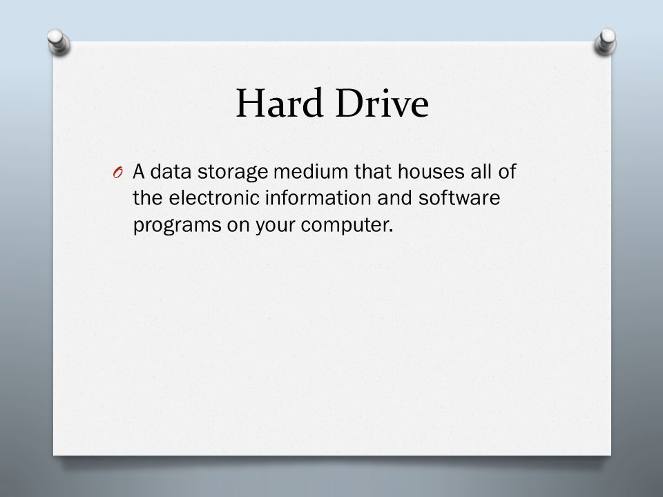 Hard Drive O A data storage medium that houses all of the electronic information and software programs on your computer.