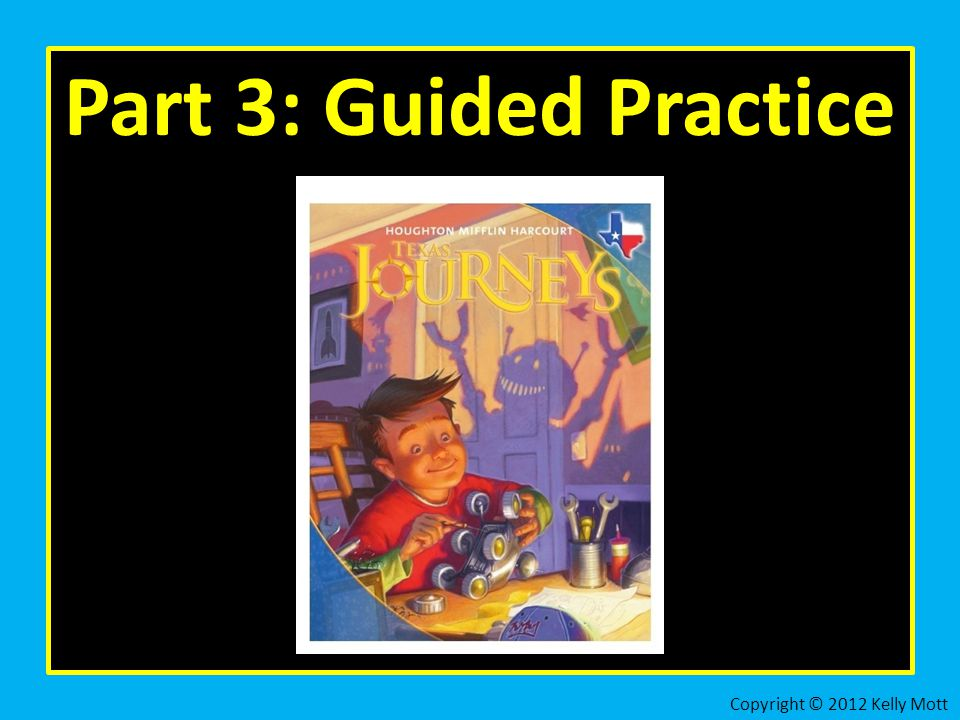 Part 3: Guided Practice Copyright © 2012 Kelly Mott