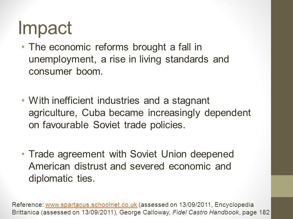 Impact The economic reforms brought a fall in unemployment, a rise in living standards and consumer boom.