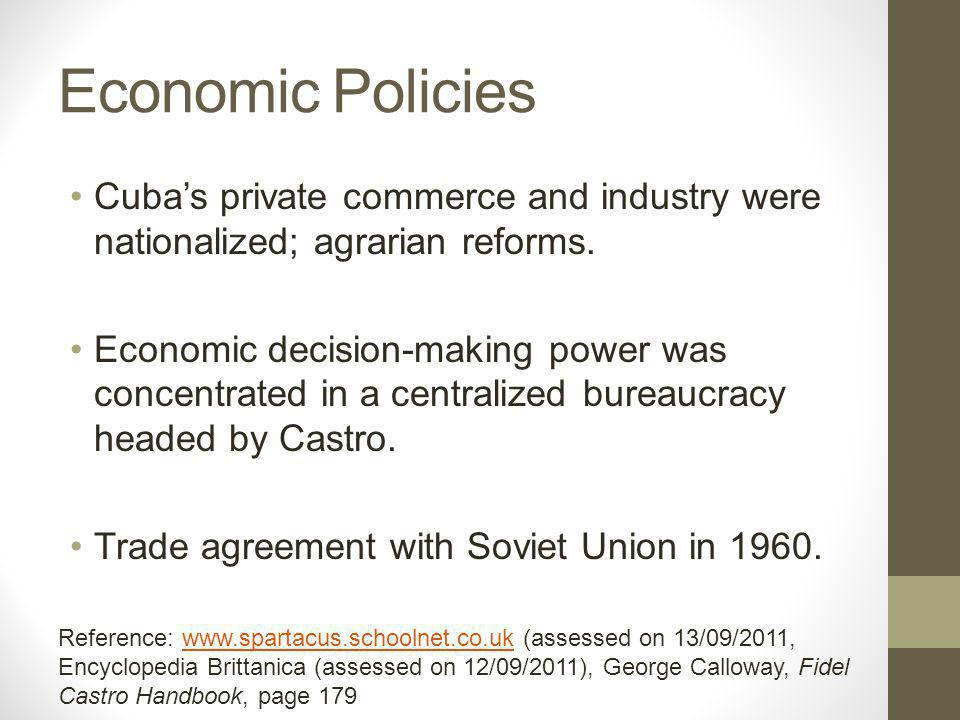Economic Policies Cuba's private commerce and industry were nationalized; agrarian reforms.
