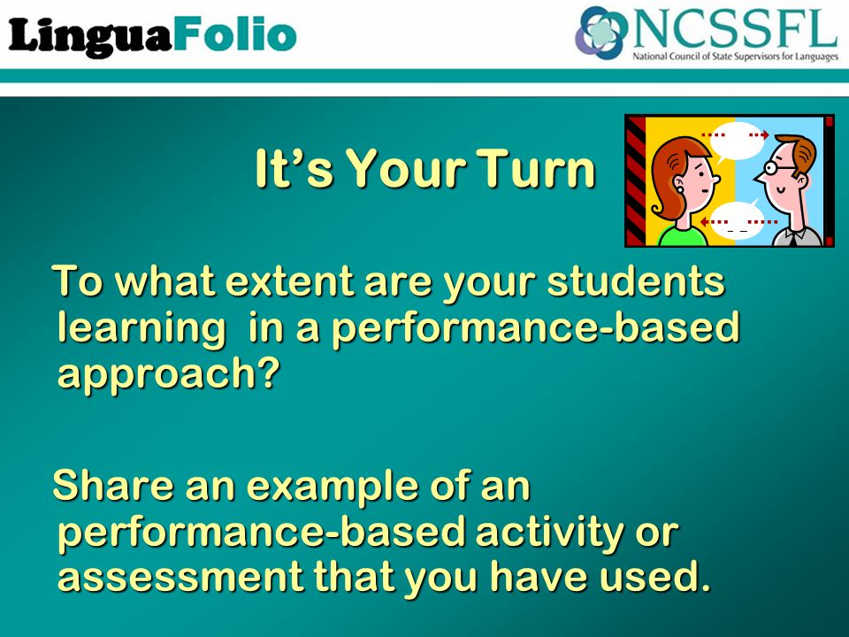 It's Your Turn To what extent are your students learning in a performance-based approach.