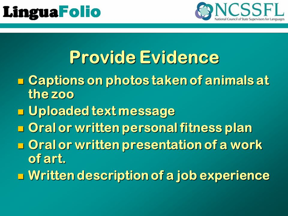 Provide Evidence Captions on photos taken of animals at the zoo Captions on photos taken of animals at the zoo Uploaded text message Uploaded text message Oral or written personal fitness plan Oral or written personal fitness plan Oral or written presentation of a work of art.