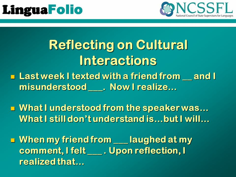 Reflecting on Cultural Interactions Last week I texted with a friend from __ and I misunderstood ___.