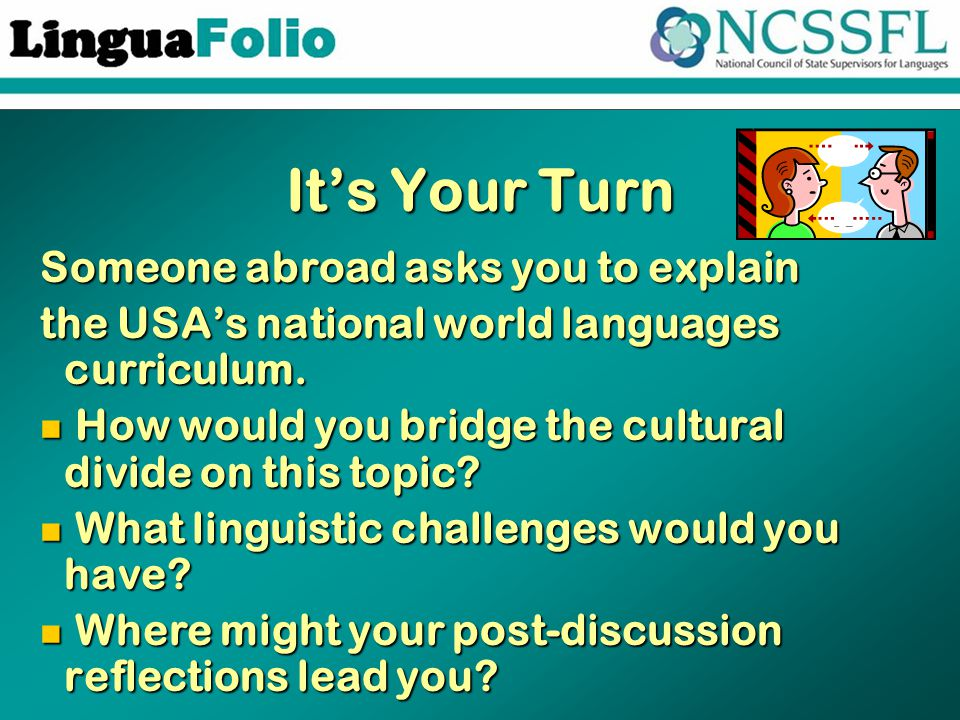 It's Your Turn Someone abroad asks you to explain the USA's national world languages curriculum.