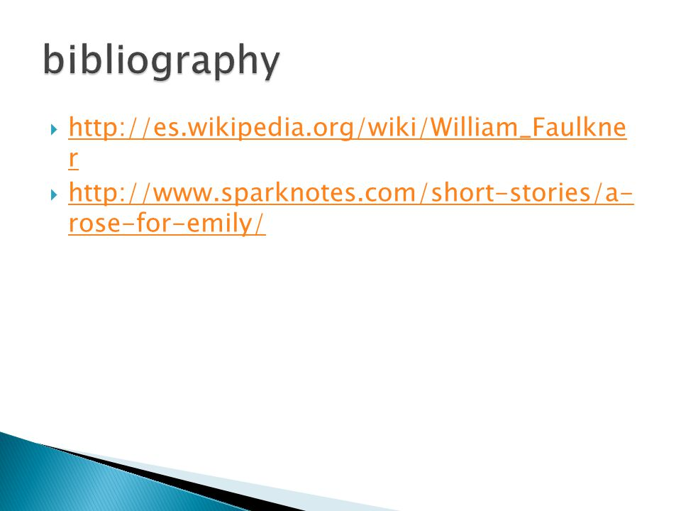  http://es.wikipedia.org/wiki/William_Faulkne r http://es.wikipedia.org/wiki/William_Faulkne r  http://www.sparknotes.com/short-stories/a- rose-for-emily/ http://www.sparknotes.com/short-stories/a- rose-for-emily/