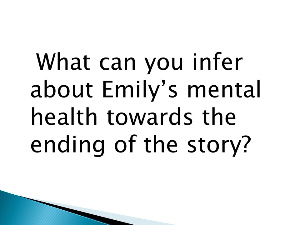 What can you infer about Emily's mental health towards the ending of the story
