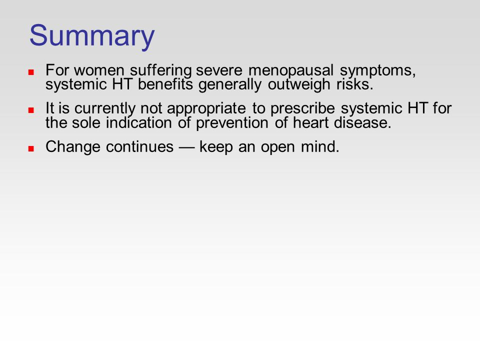 Summary For women suffering severe menopausal symptoms, systemic HT benefits generally outweigh risks.