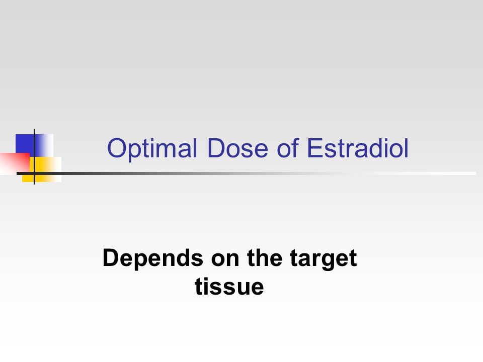 Optimal Dose of Estradiol Depends on the target tissue
