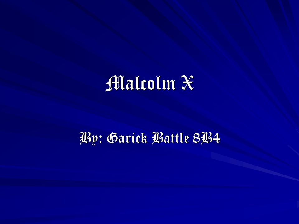 Malcolm X By: Garick Battle 8B4