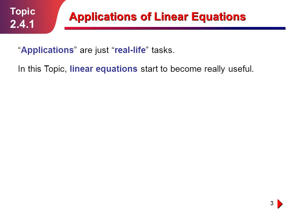 3 Topic 2.4.1 Applications of Linear Equations Applications are just real-life tasks.