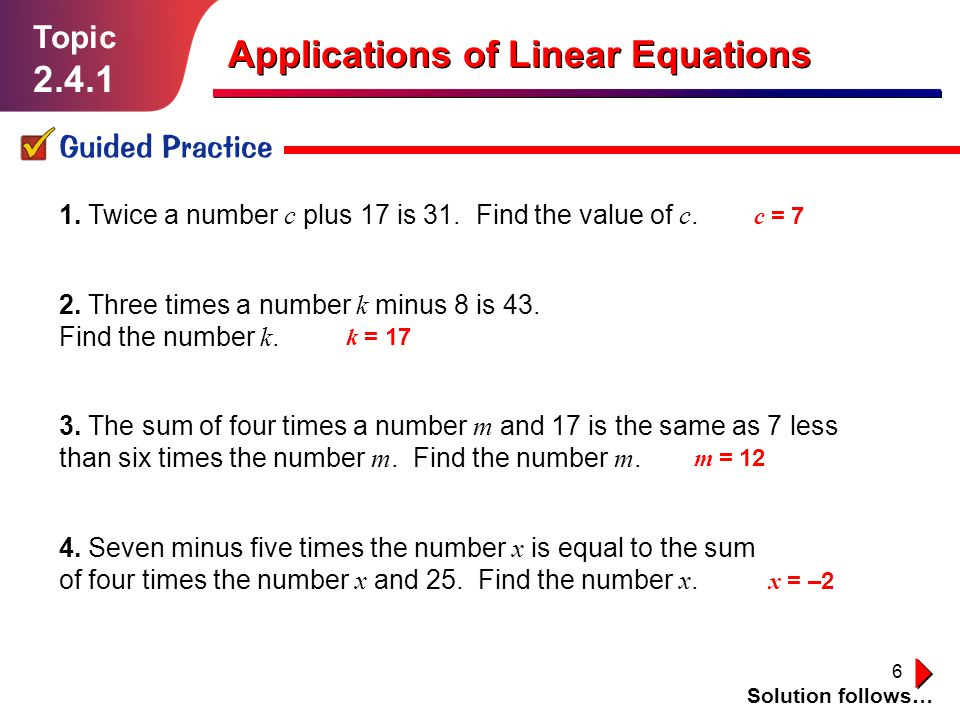 6 Topic 2.4.1 Guided Practice Solution follows… Applications of Linear Equations 1.