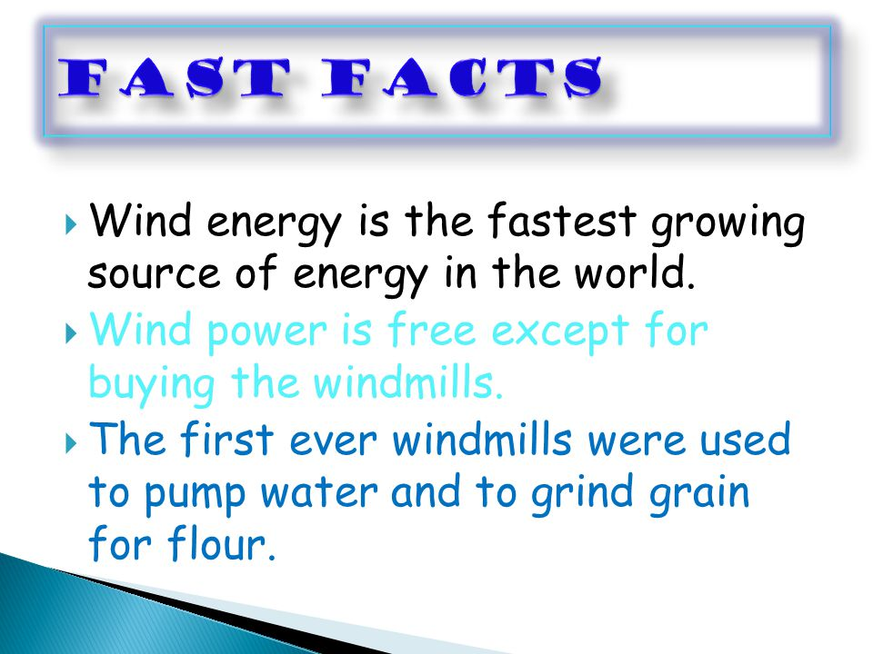  Wind energy is the fastest growing source of energy in the world.
