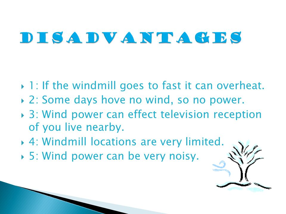  1: If the windmill goes to fast it can overheat.