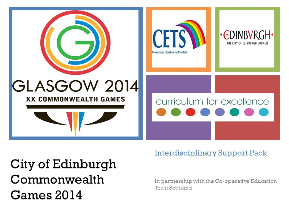 + Interdisciplinary Support Pack In partnership with the Co-operative Education Trust Scotland City of Edinburgh Commonwealth Games 2014