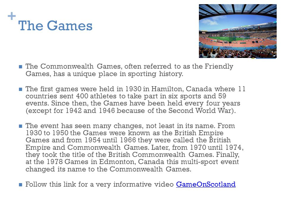 + The Games The Commonwealth Games, often referred to as the Friendly Games, has a unique place in sporting history.