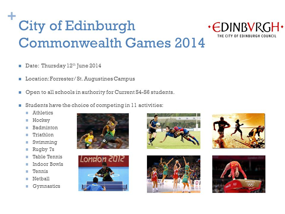 + City of Edinburgh Commonwealth Games 2014 Date: Thursday 12 th June 2014 Location: Forrester/ St.