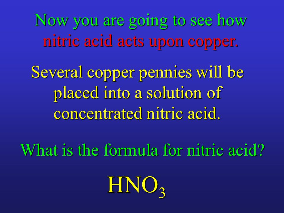 Now you are going to see how nitric acid acts upon copper.