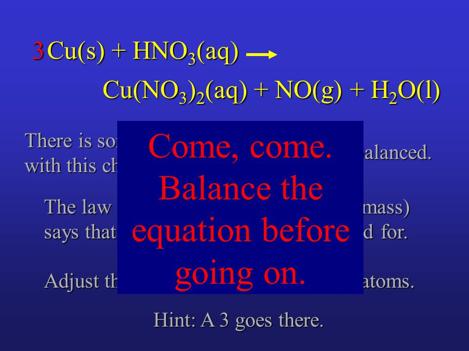 Cu(NO 3 ) 2 (aq) + NO(g) + H 2 O(l) Cu(s) + HNO 3 (aq) There is something wrong with this chemical equation.