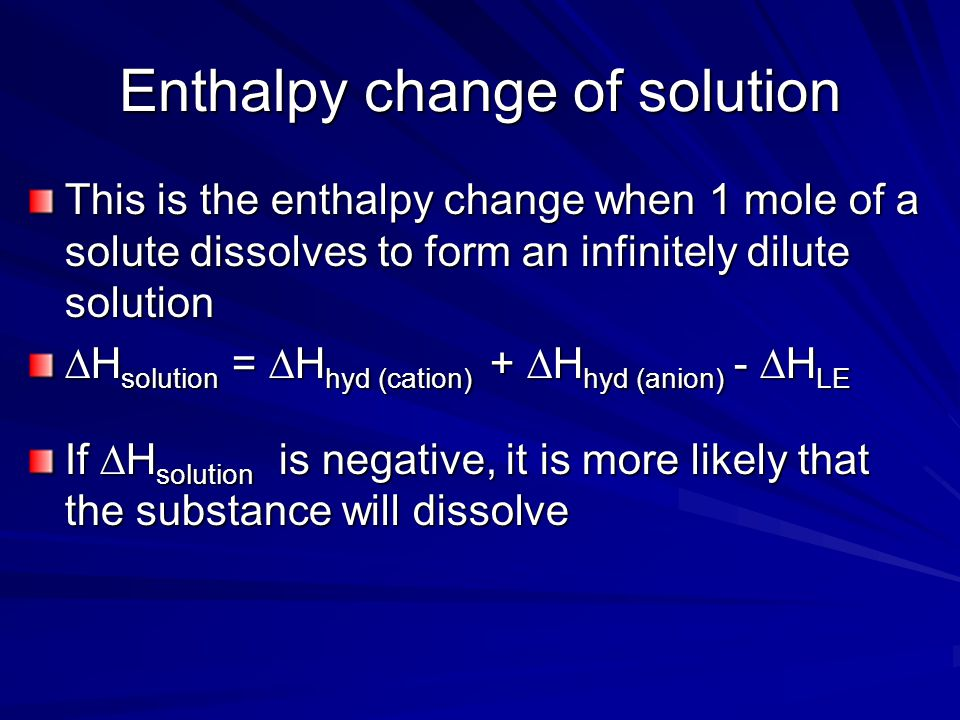 Water is not the only solvent Enthalpy of solvation,  H solv, is used for other solvents