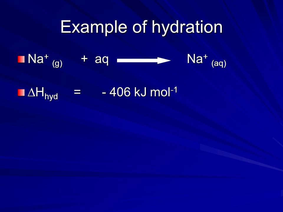 Enthalpy of hydration,  H hyd  H hyd is the enthalpy change when a solution of ions is made from 1 mole of gaseous ions Is hydration exothermic or endothermic.