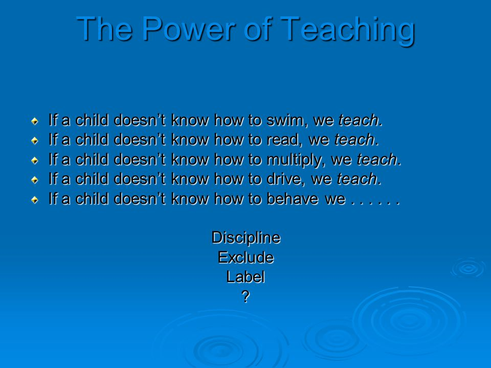 The Power of Teaching If a child doesn't know how to swim, we teach.
