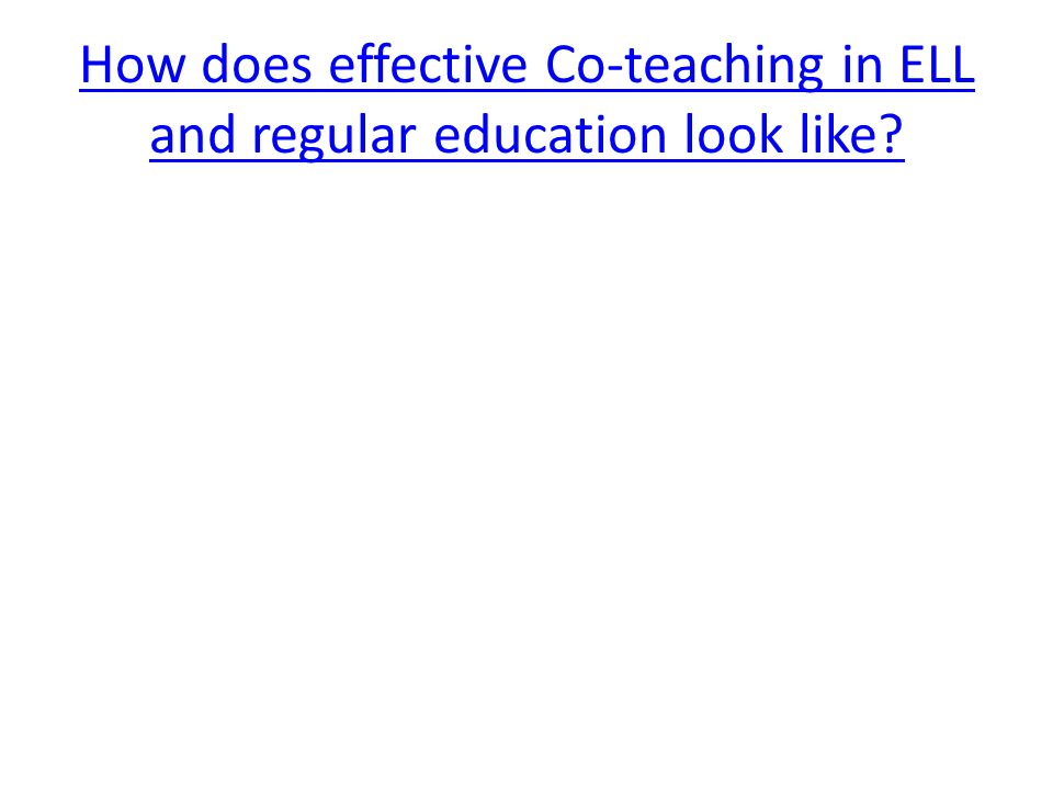 How does effective Co-teaching in ELL and regular education look like