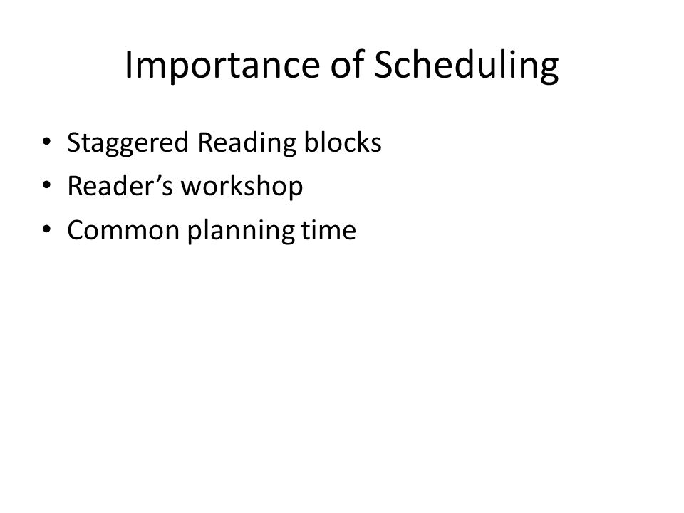 Importance of Scheduling Staggered Reading blocks Reader's workshop Common planning time