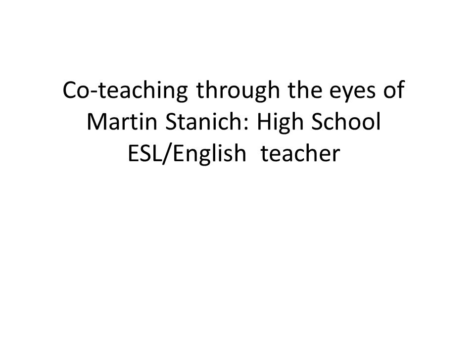 Co-teaching through the eyes of Martin Stanich: High School ESL/English teacher