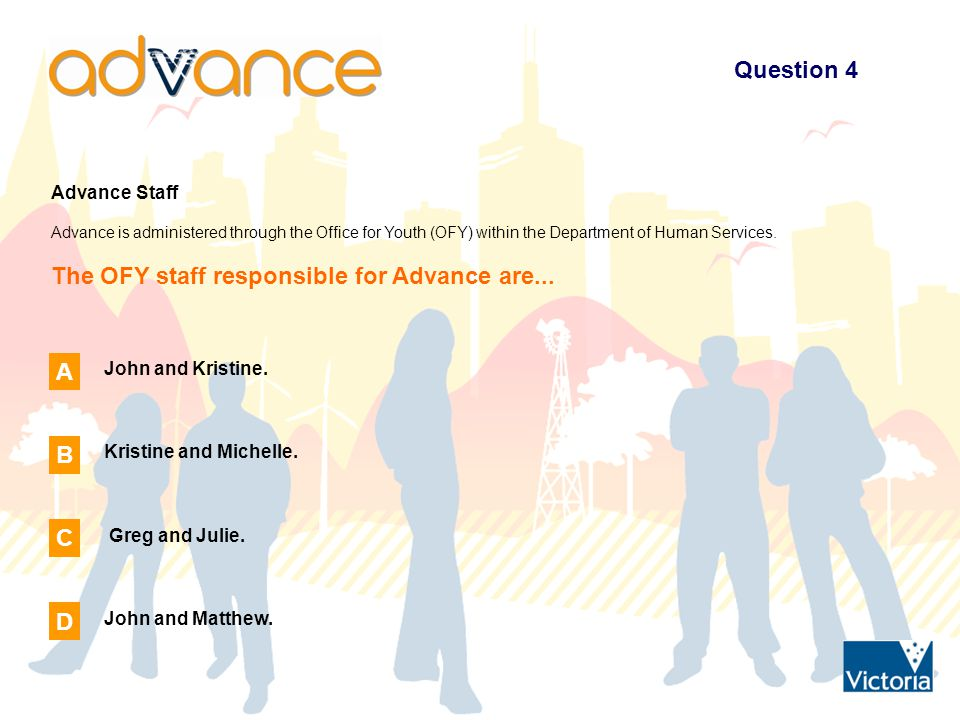 Question 4 Advance Staff Advance is administered through the Office for Youth (OFY) within the Department of Human Services.