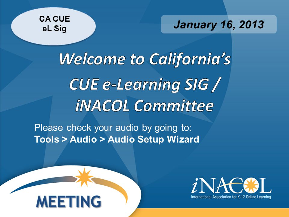 CA CUE eL Sig January 16, 2013 Please check your audio by going to: Tools > Audio > Audio Setup Wizard