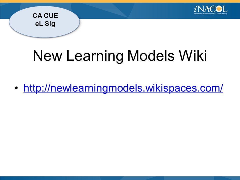 CA CUE eL Sig New Learning Models Wiki http://newlearningmodels.wikispaces.com/