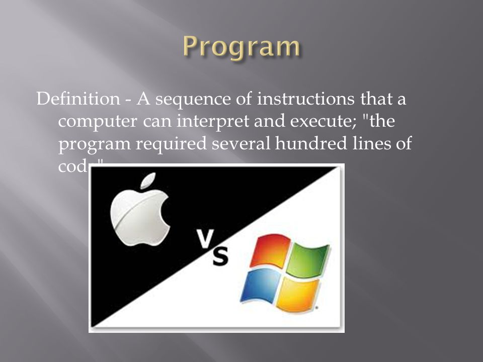 Definition - A sequence of instructions that a computer can interpret and execute; the program required several hundred lines of code