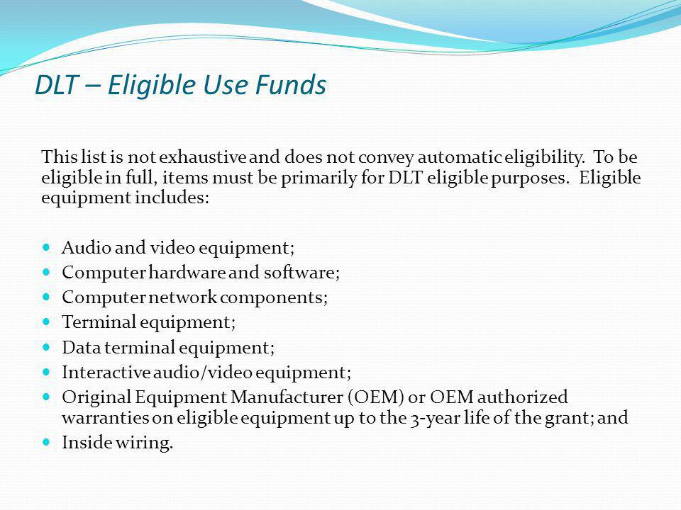 DLT – Eligible Use Funds This list is not exhaustive and does not convey automatic eligibility.