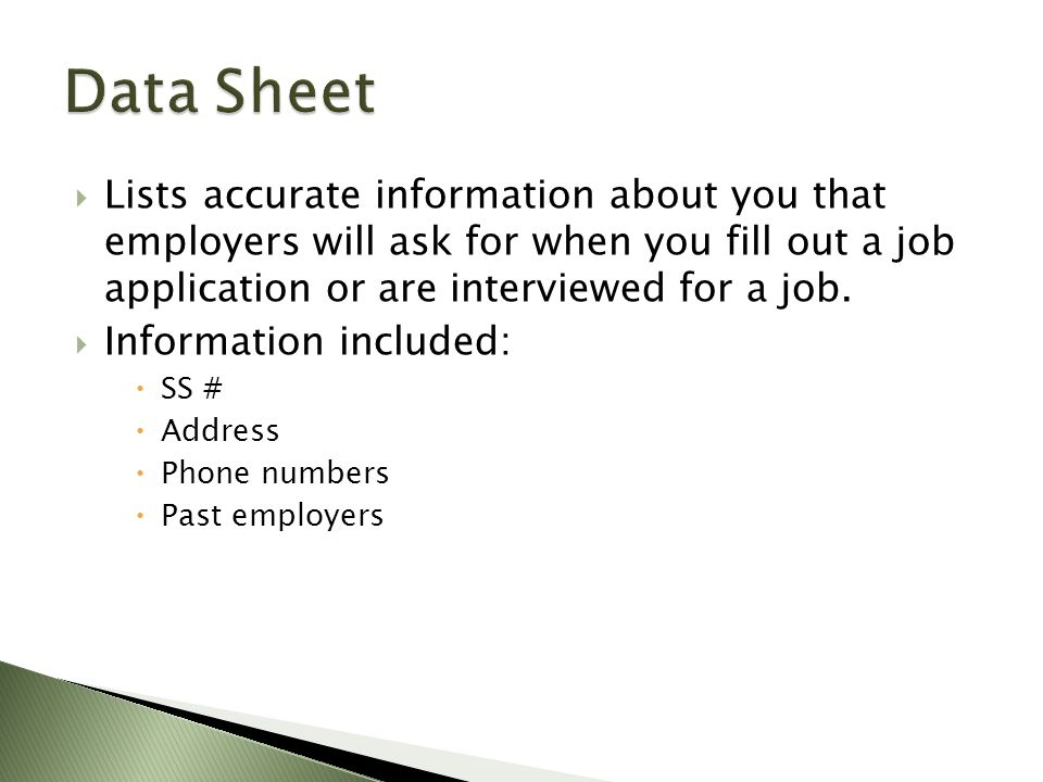  Lists accurate information about you that employers will ask for when you fill out a job application or are interviewed for a job.