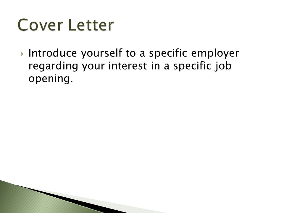  Introduce yourself to a specific employer regarding your interest in a specific job opening.