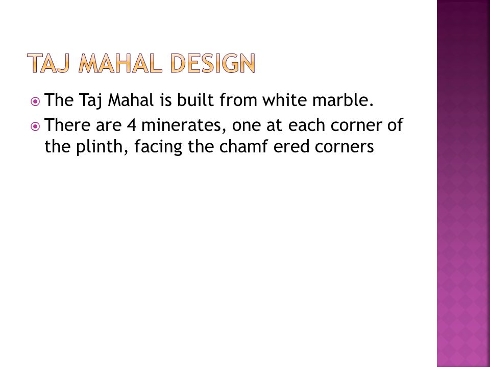  The Taj Mahal is built from white marble.