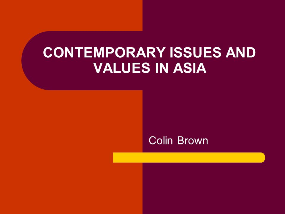 CONTEMPORARY ISSUES AND VALUES IN ASIA Colin Brown