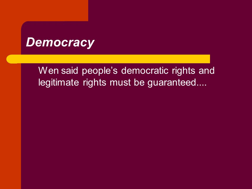 Democracy Wen said people's democratic rights and legitimate rights must be guaranteed....