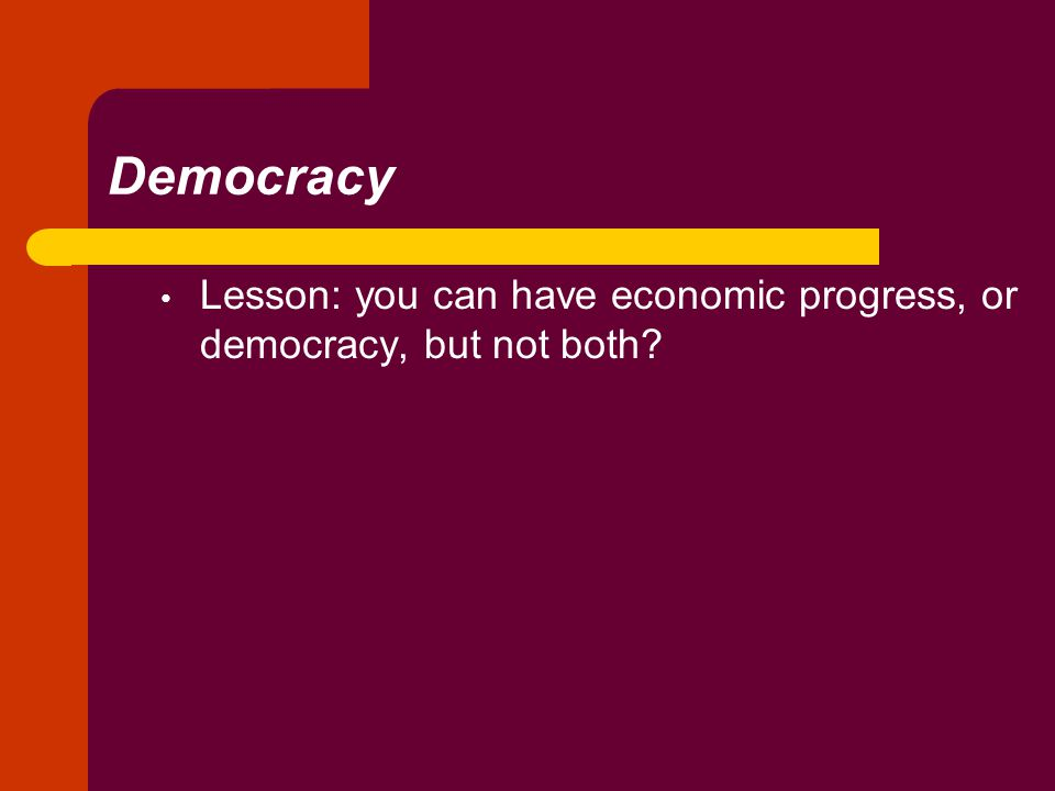 Democracy Lesson: you can have economic progress, or democracy, but not both